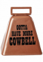 Gotta Have More Cowbell - Authentic Cow Bell